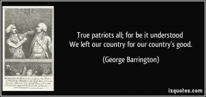 True patriots all; for be it understood We left our country for our ...