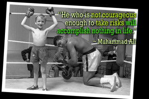 "Inspirational Quote:""He who is not courageous enough to take risks ..."