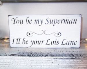 You be my Superman I'll be your Lois Lane wedding sign, anniversary ...