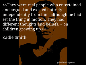 Zadie Smith - quote-They were real people who entertained and argued ...