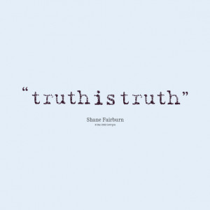 Quotes Picture: truth is truth