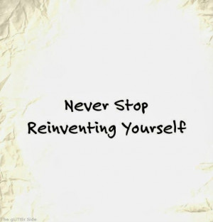 Never Stop Reinventing Yourself | The Glitter Side | #quotes # ...