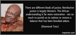 There are different kinds of justice. Retributive justice is largely ...