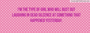 the type of girl who will bust out laughing in dead silcence at ...