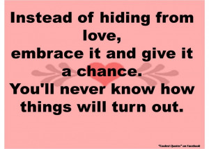 Instead Of Hiding From Love Embrace It And Give It A Chance
