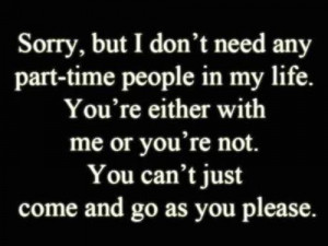 Don't Need Any Part-time People In My Life: Quote About Love Quote ...