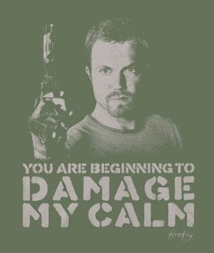 You are damaging my calm!