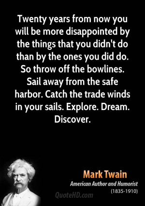 ... Sail away from the safe harbor. Catch the trade winds in your sails