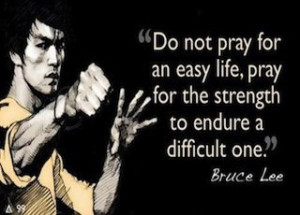 Bruce Lee quote on a hard life