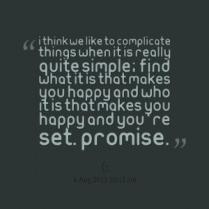 Quotes Picture: i think we like to complicate things when it is really ...