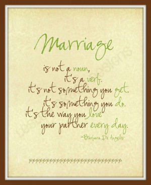 Marriage is not a noun, it's a verb. It's not something you get, it's ...