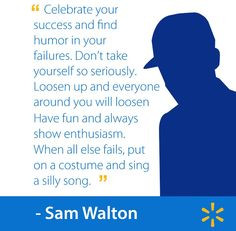 ... fails, put on a costume and sing a silly song. - Sam Walton #walmart