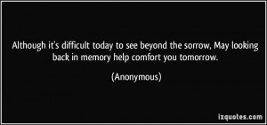 ... , May looking back in memory help comfort you tomorrow. - Anonymous