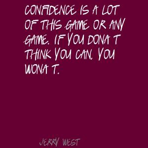 or any game. If you don't think you can, you won't.