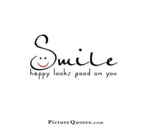 Smile Happy Looks Good On You Quote Smile-happy-looks-good-on-you- ...