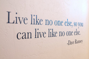 ... , So You Can Live Like No One Else - Dave Ramsey Quote - Wall Decal