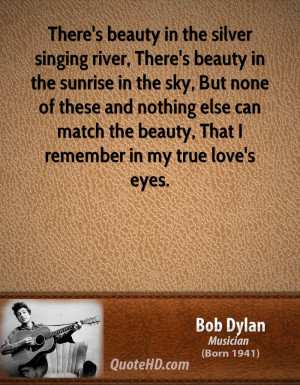 There's beauty in the silver singing river, There's beauty in the ...