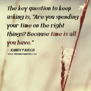 "The key question to keep asking is, ""Are you spending your time on ..."
