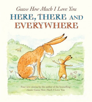 guess how much i love you here there and everywhere by sam mcbratney ...