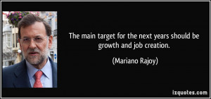 ... for the next years should be growth and job creation. - Mariano Rajoy