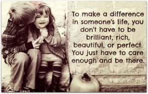 to make difference in someone s life you don t have to be brilliant ...