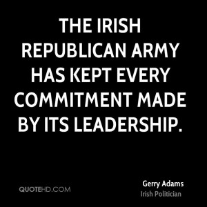 ... Republican Army has kept every commitment made by its leadership