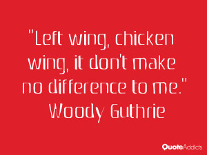 Left wing, chicken wing, it don't make no difference to me.. # ...