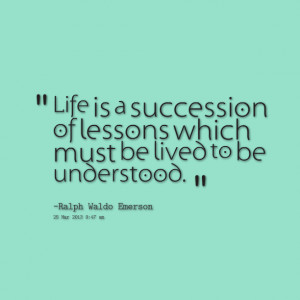 Quotes Picture: life is a succession of lessons which must be lived to ...
