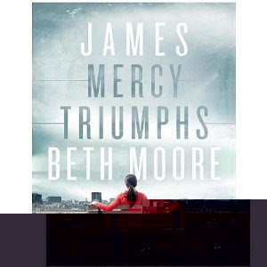 Beth Moore, James Mercy Triumphs