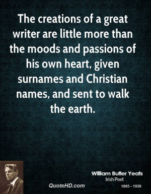 The creations of a great writer are little more than the moods and ...