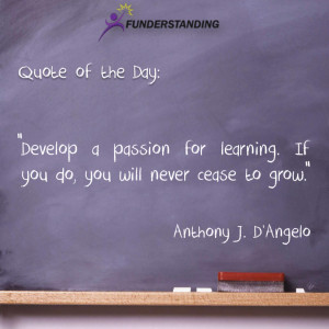 """... . If you do, you will never cease to grow."""" Anthony J. D'Angelo"""