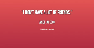 Dont Have Friends Quotes -janet-jackson-i-dont-have
