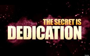 The Secret Is Dedication