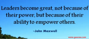 Leaders become great, not because of their power, but because of their ...