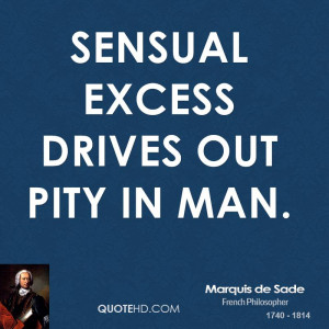 Sensual excess drives out pity in man.