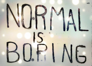 Normal Is Boring Pictures