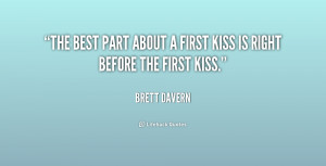 """The best part about a first kiss is right before the first kiss."""""""