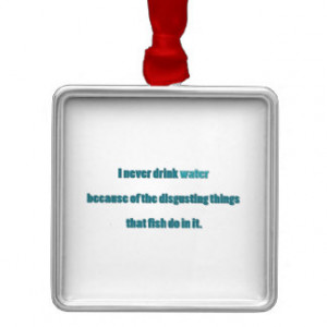 Funny Quote - I never drink water because of the … Square Metal ...