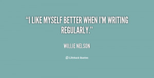quote-Willie-Nelson-i-like-myself-better-when-im-writing-26700.png