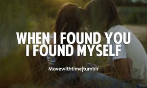 When I found you I found myself.