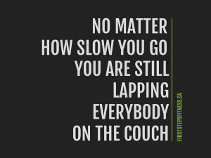 Fitness quote: No matter how slow you go, you are still lapping ...
