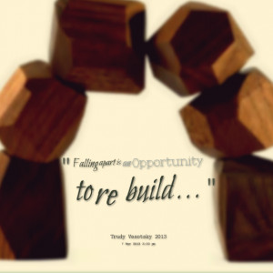 Quotes Picture: falling apart is an opportunity to re build