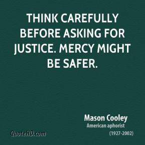 Mason Cooley - Think carefully before asking for justice. Mercy might ...