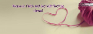Weave in faith and God will find the Profile Facebook Covers