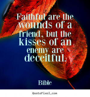 ... but the kisses of an enemy are deceitful. - Bible. View more images