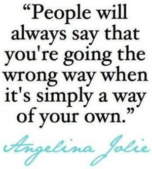 Angelina jolie, quotes, sayings, your own way, life