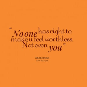 no one should feel worthless started feeling worthless heart feeling