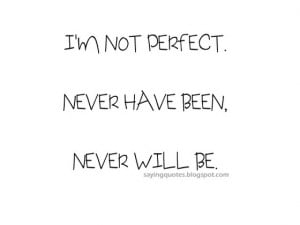 ... quotes i m not a perfect person i am not perfect quotes and sayings