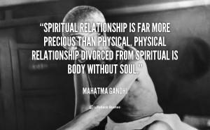 Spiritual relationship is far more precious than physical. Physical ...