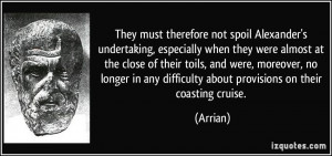 They must therefore not spoil Alexander's undertaking, especially when ...
